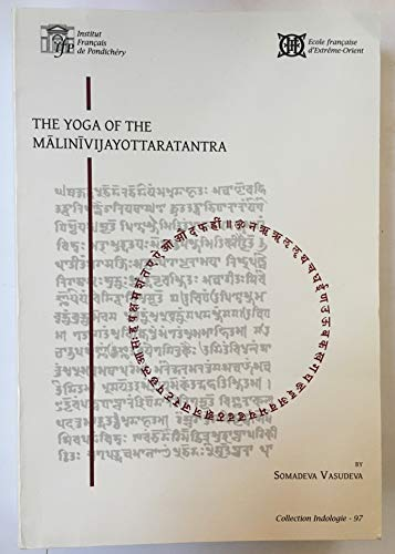 9782855396415: The Yoga of the Malinivijayottaratantra (Chap. 1-4, 11-17). Critical Édition, Translation and Notes