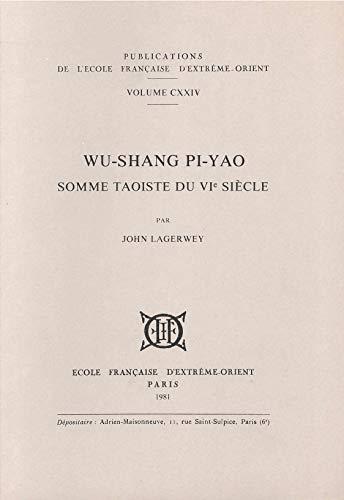 Wu-shang pi-yao: Somme taoiste du VIe siecle: John Lagerwey