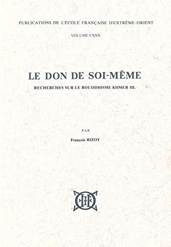 LE DON DE SOI-MEME Recherches sur le Bouddhisme Khmer III.: Bizot, Francois