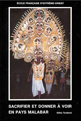 9782855397474: Sacrifier et donner à voir en pays Malabar: Les fêtes de temple au Kerala (Inde du Sud) : étude anthropologique (Publications de l'Ecole française d'Extrême-Orient) (French Edition)