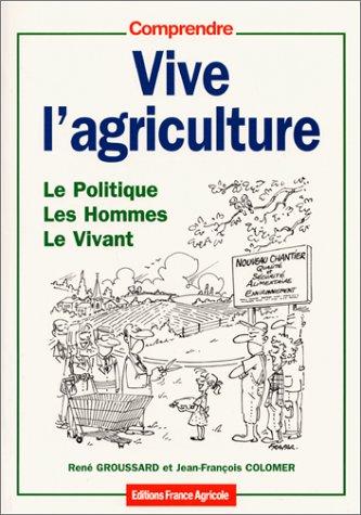 Vive l'agriculture. : Le politique, les hommes, le vivant [Apr 03, 2001] Colomer, Jean-Fran&...