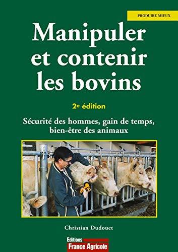 9782855570747: Manipuler et contenir les bovins. Sécurité des hommes, gain de temps, bien-être des animaux, 2ème édition