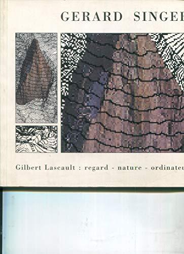 Gerard Singer: Gilbert Lascault: regard - nature: Lascault, Gilbert