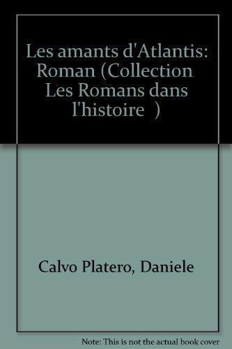 "Les amants d'Atlantis: Roman (Collection ""Les Romans: Calvo Platero, Daniele"