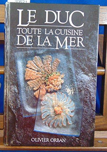 9782855652955: Le Duc, toute la cuisine de la mer (French Edition)