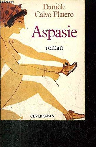 Aspasie: Roman (Les Romans dans l'histoire) (French Edition): Daniele Calvo Platero
