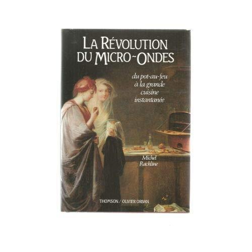 LA REVOLUTION DU MICRO-ONDES: Michel Rachline
