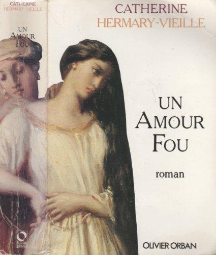 9782855655192: Un amour fou - Prix Maison de la Presse 1991