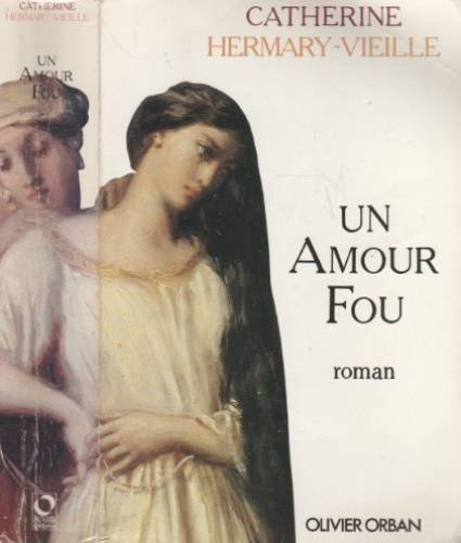 Un amour fou (French Edition): Catherine Hermary-Vieille