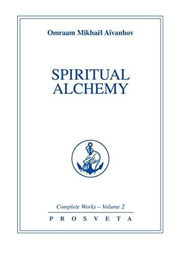 Spiritual Alchemy (Complete Works Collection, Vol 2): Aivanhov, Omraam M.