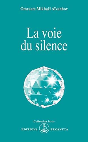 La Voie Du Silence: Omraam Mikhael AIVANHOV