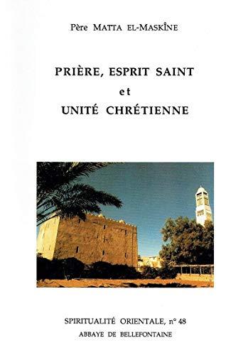 Prière, Esprit Saint et unité chrétienne (Spiritualité orientale) (French Edition) (9782855890487) by Mattá Al-Miskīn
