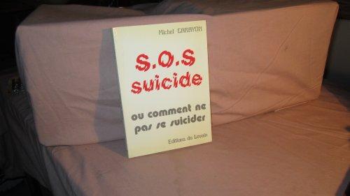 S. O. S. suicide ou comment ne pas se suicider: Michel Carayon