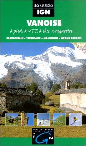 9782855950440: Vanoise : A pied, à VTT, à skis, à raquettes... Beaufortain - Tarantaise - Maurienne - Grand paradis
