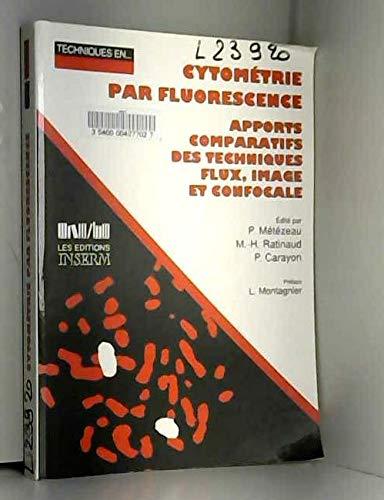 9782855985848: Cytométrie par fluorescence : Apports comparatifs des techniques flux, image et confocale (Techniques en)