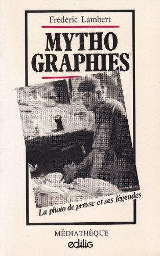 Mythographies : La photo de presse et ses légendes: Lambert, Frederic