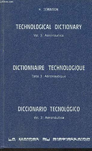 Technological Dictionary, Volume 3: Aeronautics / Dictionnaire Technologique, Tome 3: A?...
