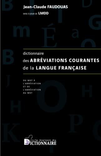 Dictionnaire des abrà viations courantes de la langue française : Du mot &...