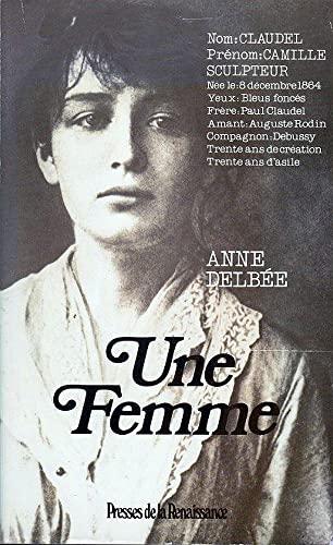 Une femme - Camille Claudel -: Delbee Anne