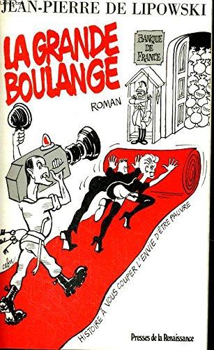 9782856165881: La Grande Boulange: Histoire à vous couper l'envie d'être pauvre (French Edition)