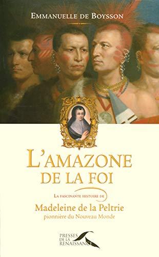 9782856169520: L'amazone de la foi : La fascinante histoire de Madeleine de la Peltrie