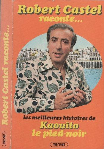 9782856200391: Robert Castel raconte: Les meilleures histoires de Kaouito le pied-noir