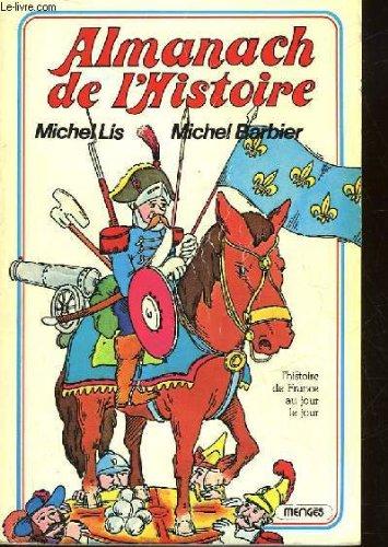 Almanach de l'histoire : L'histoire de France: Michel Lis Michel