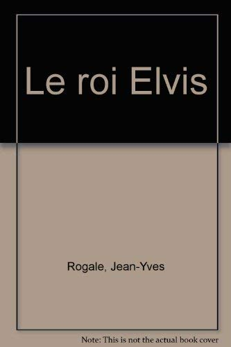 Le roi Elvis (French Edition): Jean-Yves Rogale