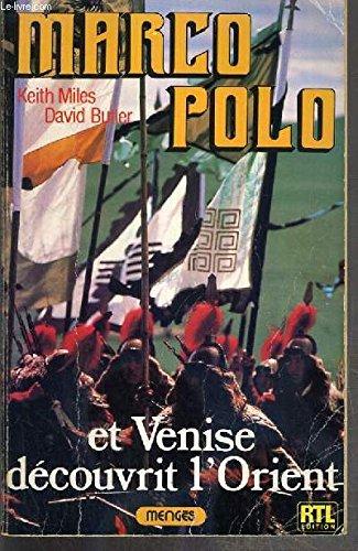 Marco polo et venise decouvrit l'orient: Miles Keith / Butler David