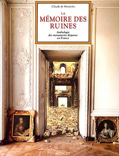 La mémoire des ruines : Anthologie des monuments disparus en France: Claude de Montclos