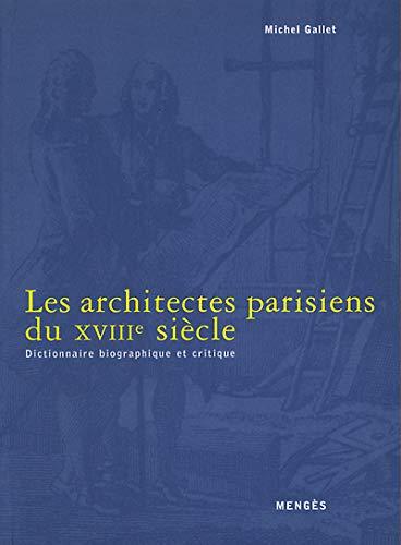 Les architectes parisiens du XVIIIe siecle: Dictionnaire biographique et critique (French Edition):...
