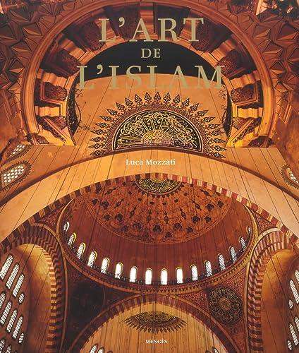 L'Art de l'Islam.: Mozzati, Luca