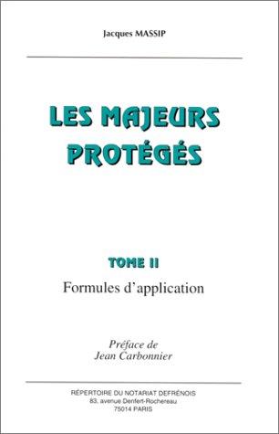 Les majeurs protégés, tome 2. formules d'application: Massip, J.