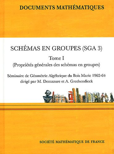 Schemas En Groupes Sga 3: Proprietes generales des schemas en groupes: Seminaire de geometrie algebrique du Bois Marie, 1962-64 (Documents Mathematiques) (French Edition) (2856293239) by Michel Demazure; Alexandre Grothendieck
