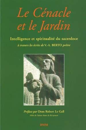 9782856522530: Le Cénacle et Le Jardin: intelligence et spiritualité du sacerdoce à travers les écrits de Victor-Alain Berto