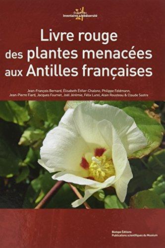 Livre rouge des plantes menacées aux Antilles: Jean-François BERNARD &