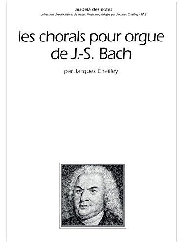 LES CHORALS POUR ORGUE DE J.S. BACH.: CHAILLEY ( Jacques