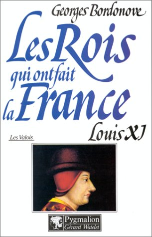 9782857042129: Les Rois qui ont fait la France : Les Valois, tome 3 : Louis XI