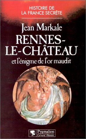 Rennes-le-Chateau: Et l'enigme de l'or maudit (Histoire de la France secrete) (French Edition) (2857043066) by Markale, Jean