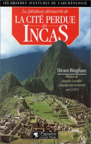 9782857043089: La Fabuleuse découverte de la cité perdue des Incas : La découverte de Machu Picchu