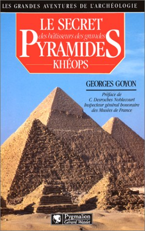 Le secret des bâtisseurs des grandes pyramides: Goyon, Georges