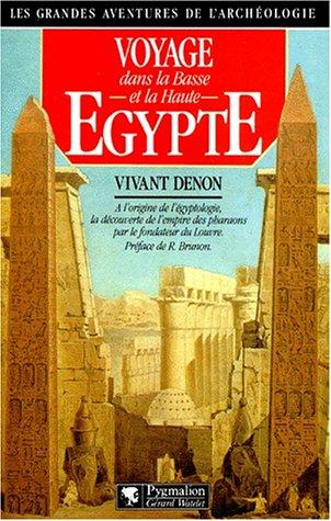 9782857043331: VOYAGE DANS LA BASSE ET HAUTE EGYPTE. Pendant les campagne du Général Bonaparte: - A L'ORIGINE DE L'EGYPTOLOGIE, LA DECOUVERTE DE L'EMPIRE DES PHARAONS PAR LE FO