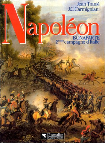 Napoléon Bonaparte: la deuxième campagne d'Italie, 1800 (9782857043515) by Jean Tranié; Juan Carlos Carmigniani