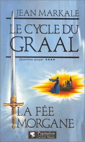 9782857044185: Le cycle du Graal Tome 4 : La fée Morgane