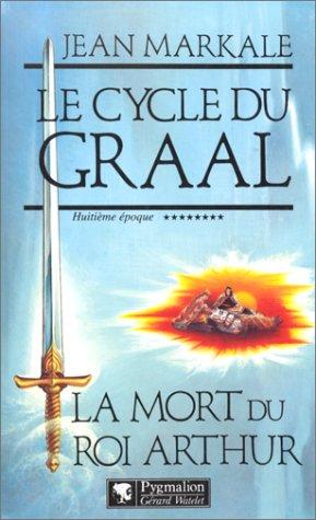 9782857044789: Le cycle du Graal Tome 8 : La mort du roi Arthur