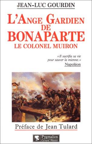 L'ange gardien de Bonaparte: Le colonel Muiron (1774-1796) (French Edition): Gourdin, Jean-Luc
