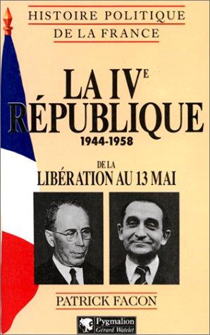 La Ive Republique 1944-1958 De La Liberation Au 13 Mai: Facon, Patrick
