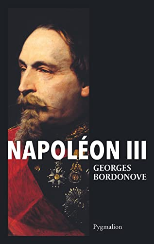 Napoléon III. Les grandes heures de l'histoire de France: Bordonove, Georges