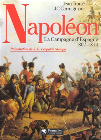 Napoléon: 1807-1814, la campagne d'Espagne (9782857045564) by Jean Tranié; Juan Carlos Carmigniani