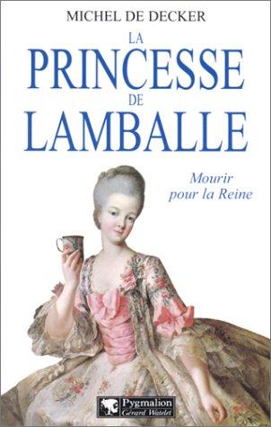 La princesse de Lamballe: Mourir pour la reine (French Edition): Decker, Michel de